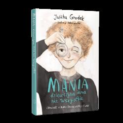Mania - dziewczyna inna niż wszystkie. Opowieść o Marii Skłodowskiej Curie. ZUZU TOYS